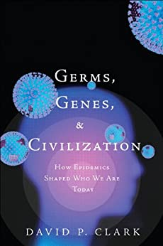 Germs, Genes, & Civilization: How Epidemics Shaped Who We Are Today (Ft Press Science Series) (English Edition) par [David Clark]