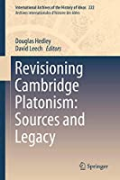 Revisioning Cambridge Platonism: Sources and Legacy (International Archives of the History of Ideas Archives internationales d'histoire des idées, 222)