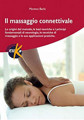 Il massaggio connettivale. Le origini del metodo, le basi teoriche e i principi fondamentali di neurologia, le tecniche di massaggio e le sue applicazioni pratiche by Moreno Barbi