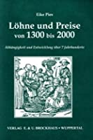 Loehne und Preise von 1300 bis 2000. Abhaengigkeit und Entwicklung ueber 7 Jahrhunderte