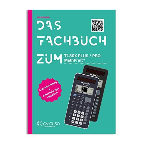 CALCUSO Das Fachbuch zum Texas Instruments TI-30 X Plus MathPrint