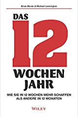 Das 12-Wochen-Jahr: Wie Sie in 12 Wochen mehr schaffen als andere in 12 Monaten (German Edition) eBook Kindle