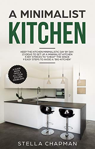 A Minimalist Kitchen Keep The Kitchen Minimalistic Day By Day A Guide Book Tackle All Your Kitchen Problems English Edition Ebook Chapman Stella Amazon Es Tienda Kindle