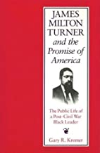 James Milton Turner and the Promise of America: The Public Life of a Post-Civil War Black Leader (Missouri Biography Series)