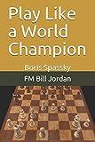 Play Like A World Champion: Boris Spassky-Jordan, Fm Bill