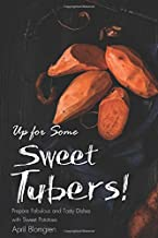 Up for Some Sweet Tubers!: Prepare Fabulous and Tasty Dishes with Sweet Potatoes