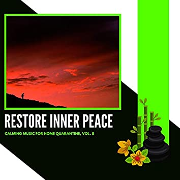 Restore Inner Peace - Calming Music For Home Quarantine, Vol. 8