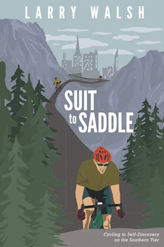 Compare Textbook Prices for Suit to Saddle: Cycling to Self-Discovery on the Southern Tier  ISBN 9781647043827 by Walsh, Larry