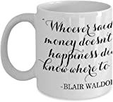 Whoever Said That Money Doesn't Buy Happiness. Blair Waldorf - Coffee Mug, Tea Cup, Funny, Gift For Christmas, Father's Day, Dad, Daughter, Quote, L
