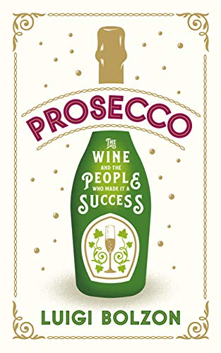 Prosecco: The Wine and the People Who Made it a Success (English Edition)