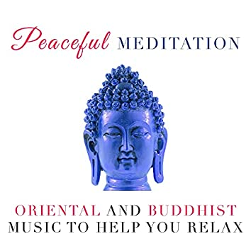 Peaceful Meditation - Oriental and Buddhist Music to help you Relax during your Meditation or your Yoga Classes