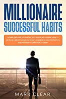 Millionaire successful habits: Power-thought to create a successful millionaire. How to develop a Mind focused on Money, leadership, concentration, and prosperity. Start now, it's easy!