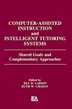 Computer Assisted Instruction and Intelligent Tutoring Systems: Shared Goals and Complementary Approaches (Technology and Education Series) (English Edition)