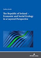 The Republic of Ireland - Economic and Social Ecology in a Layered Perspective