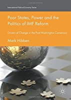 Poor States, Power and the Politics of IMF Reform: Drivers of Change in the Post- Washington Consensus (International Political Economy Series) by Mark Hibben(2016-07-04)