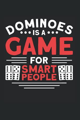 Dominoes Is A Game For Smart People: Dominoes & Classic Dominoes Notebook 6'x 9' Play Domino Gift For Mexican Domino