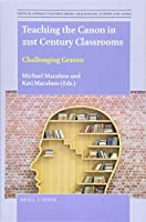 Teaching the Canon in 21st Century Classrooms: Challenging Genres (Critical Literacy Teaching Series: Challenging Authors and Genres)