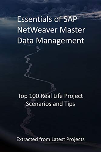 Essentials of SAP NetWeaver Master Data Management: Top 100 Real Life Project Scenarios and Tips: Extracted from Latest Projects (English Edition)