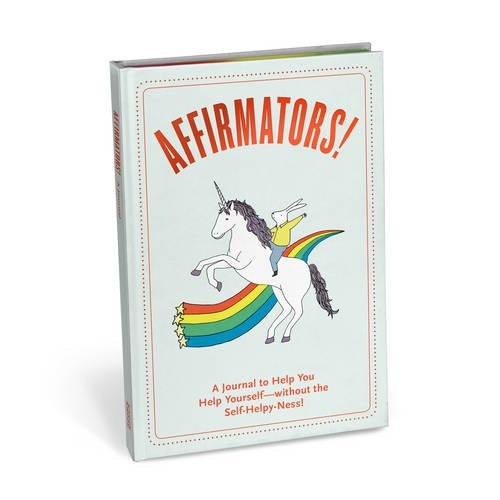 Affirmators! Journal to Help You Help Yourself Without All the Self-Helpy-Ness!