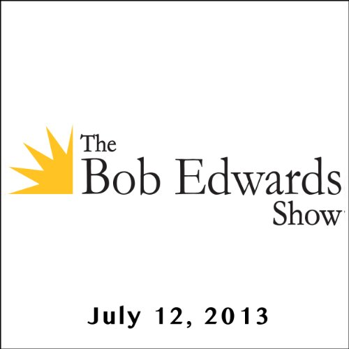 The Bob Edwards Show, Tig Notaro and Doyle McManus, July 12, 2013 cover art