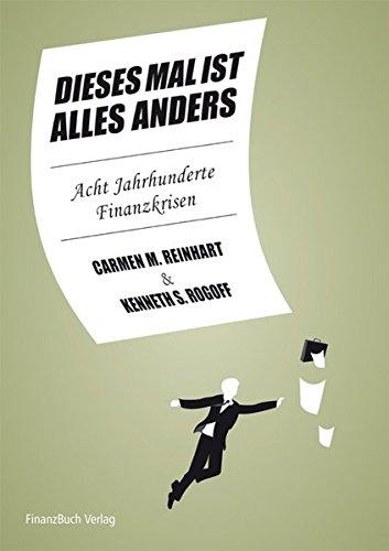 Reinhart Carmen,Rogoff Kenneth, Dieses Mal ist alles anders. Acht Jahrhunderte Finanzkrisen.