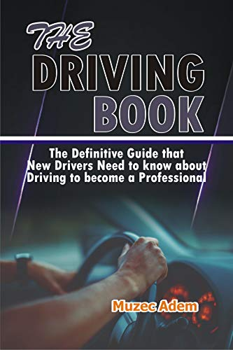 The Driving Book: The Definitive Guide that New Drivers need to know about Driving to become a Professional (English Edition)