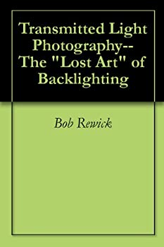 Transmitted Light Photography--The  Lost Art  of Backlighting