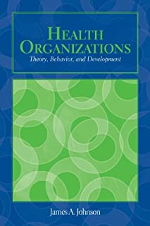 OUT OF PRINT: Health Organizations: Theory, Behavior, and Development (Johnson, Health Organizations)