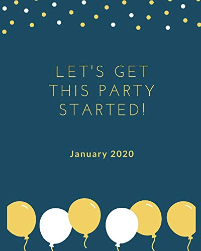 January 2020 Let's Get this Party Started!: Monthly Planner | Year, Month, Days, Journal Pages, 8' x 10'