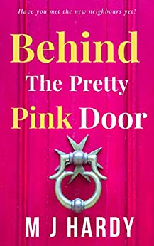 Behind The Pretty Pink Door: Have you met the new neighbours yet? by [M J Hardy]