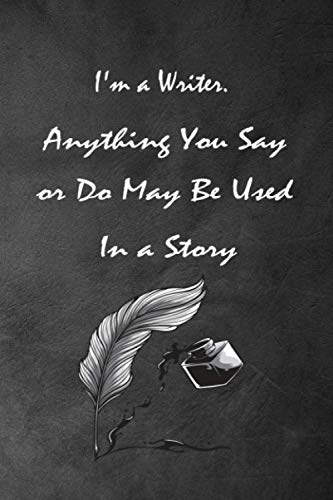 I'm a Writer. Anything You Say or Do May Be Used In a Story: Novelist...