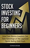Stock Investing for Beginners: How Even Novice Investors Can Take Advantage of The Legalized Sports Betting Gold Rush
