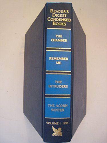 Reader's Digest Select Edition; 1995; Vol #1. (4 books in 1: The Chamber / Remember Me / The Intruders / The Acorn Winter)