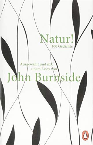 Natur!: Hundert Gedichte Ausgewählt und mit einem Essay von John Burnside