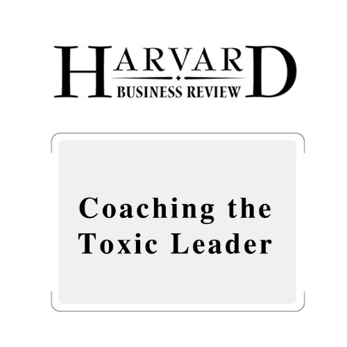 Coaching the Toxic Leader (Harvard Business Review) copertina