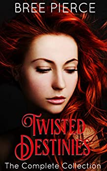Twisted Destinies: The Complete Collection by [Bree Pierce]