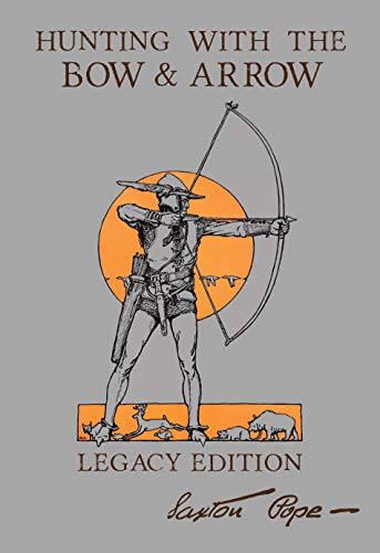 Hunting With The Bow And Arrow -...