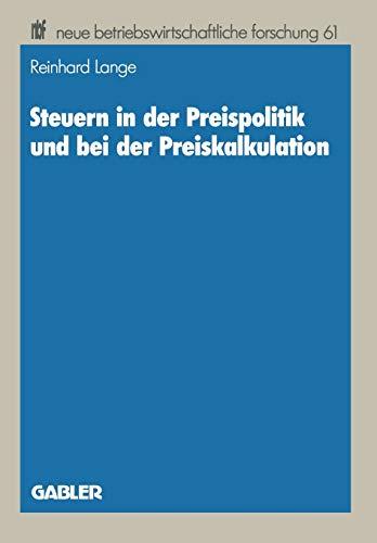 Steuern in der Preispolitik und Bei Der Preiskalkulation (Neue Betriebswirtschaftliche Forschung) (German Edition) (neue betriebswirtschaftliche forschung (nbf) (17), Band 17)