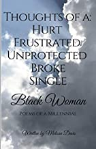 Thoughts of a: Hurt, Frustrated, Unprotected, Broke, Single Black Woman: Poems of a Millennial
