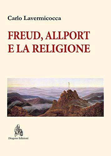 Freud, Allport e la religione. Percorsi di psicologia della religione