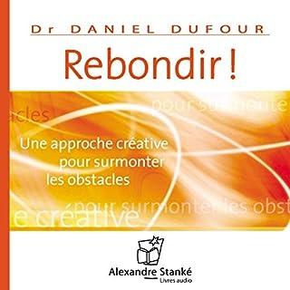 Rebondir     Une approche créative pour surmonter les obstacles              De :                                                                                                                                 Daniel Dufour                               Lu par :                                                                                                                                 Daniel Dufour                      Durée : 2 h et 38 min     2 notations     Global 4,5