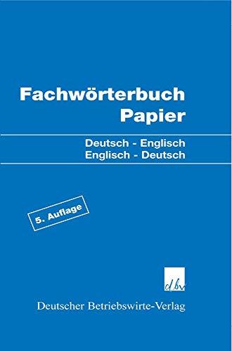 Fachwörterbuch Papier: Deutsch - Englisch - Englisch - Deutsch.