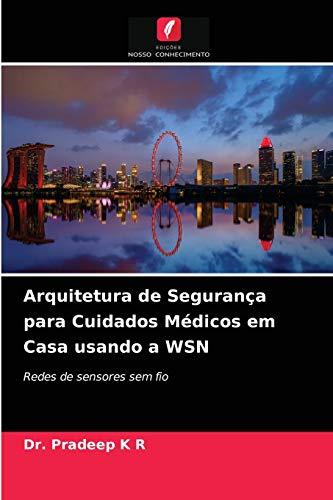 Arquitetura de Segurança para Cuidados Médicos em Casa usando a WSN: Redes de sensores sem fio