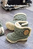 Baby Stuff Crochet Ideas: Cute and Beautiful Little Things For Your Baby: Most Adorable Crochet Baby Items (English Edition)