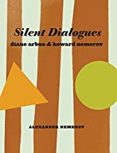 Silent Dialogues: Diane Arbus & Howard Nemerov by Alexander Nemerov (2015-03-24)