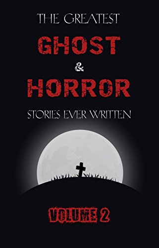The Greatest Ghost and Horror Stories Ever Written: volume 2 (30 short stories) (English Edition)