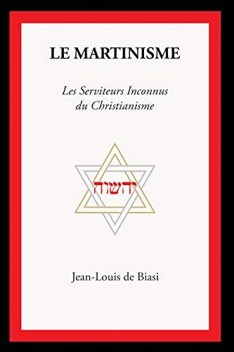 Le Martinisme: Les Serviteurs Inconnus du Christianisme