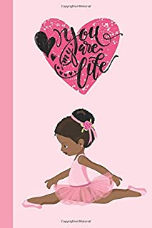 You Are My Life: Mother Daughter Journal For Young Kids. Beautiful Black Ballet Dancer Ballerina Girl. A Shared Activity J...