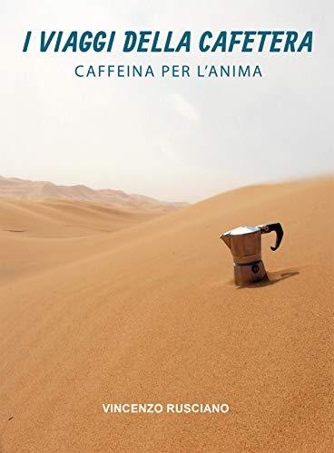 I Viaggi della Cafetera: Caffeina per l'anima