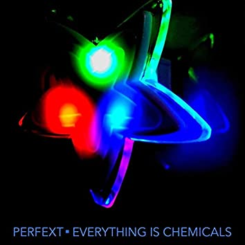 Everything Is Chemicals